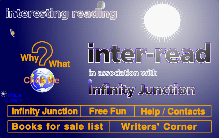 Inter-Read is associated with InfinityJunction.com -  publisher and book seller - click the ?  or link boxes for more information.  If you can't see the graphic, go below this picture box  and use the 'oldies' system - you should think about  upgrading your system to take .png files and image maps.